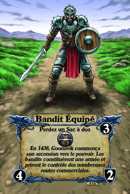 Bandit Équipé  Perdez un Sac à dos  En 1438, Goonovik commença son ascension vers le pouvoir. Les bandits constituèrent une armée et prirent le contrôle des nombreuses routes commerciales.