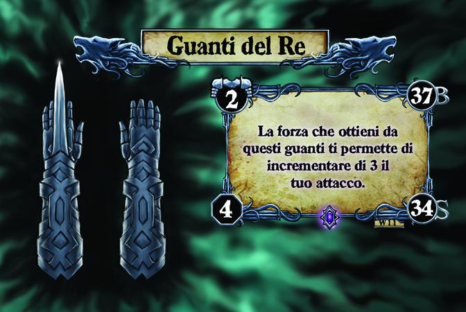 Guanti del Re La forza che ottieni da questi guanti ti permette di incrementare di 3 il tuo attacco.