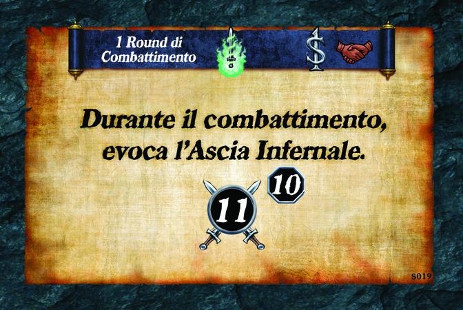 1 Round di Combattimento  Durante il combattimento, evoca l'Ascia Infernale. (A. 11) (L. 10)