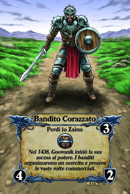 Bandito Corazzato  Perdi lo Zaino  Nel 1438, Goovonik iniziò la sua ascesa al potere. I banditi organizzarono un esercito e presero le vaste rotte commerciali.