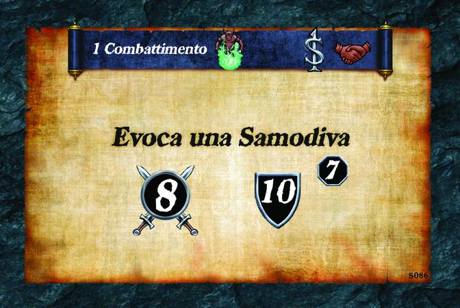 1 Combattimento  Evoca una Samodiva. (A. 8) (D. 10) (L. 7)