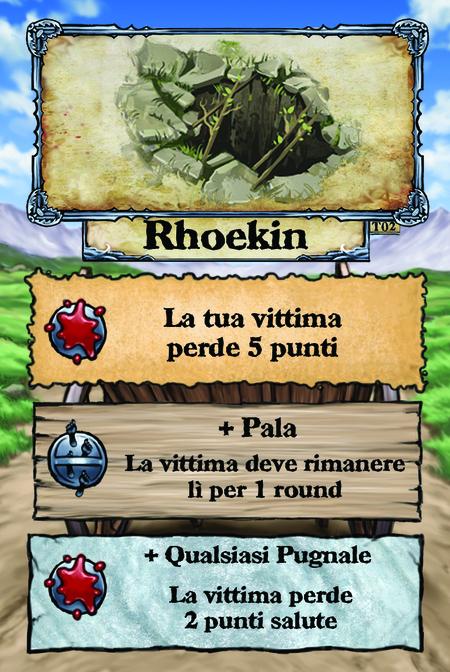 Rhoekin  La tua vittima perde 5 punti salute  + Pala La vittima deve rimanere lì per 1 round  + Qualsiasi Pugnale La vittima perde 2 punti salute