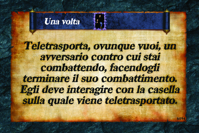 Una volta  Teletrasporta, ovunque vuoi, un avversario contro cui stai combattendo, facendogli terminare il suo combattimento. Egli deve interagire con la casella sulla quale viene teletrasportato.