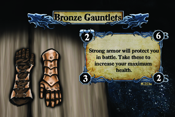 Bronze Gauntlets Strong armor will protect you in battle. Take these to increase your maximum health.