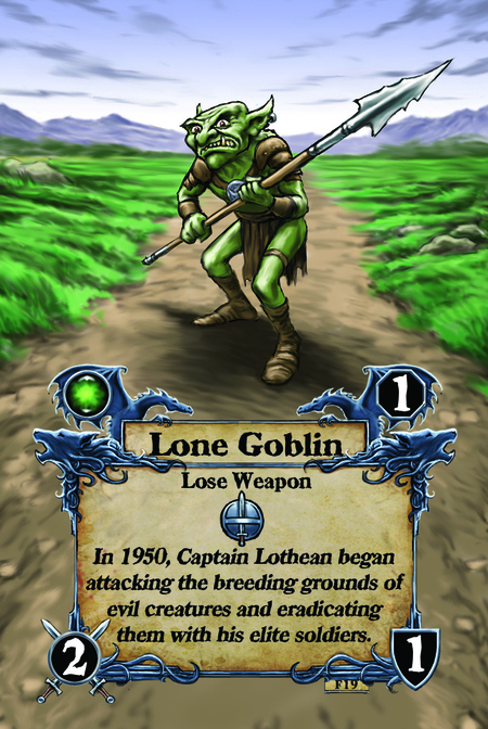Lone Goblin  Lose Weapon  In 1950, Captain Lothean began attacking the breeding grounds of evil creatures and eradicating them with his elite soldiers.
