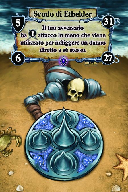 Scudo di Ethelder  Il tuo avversario ha (A. 1) attacco in meno che viene utilizzato per infliggere un danno diretto a sé stesso.