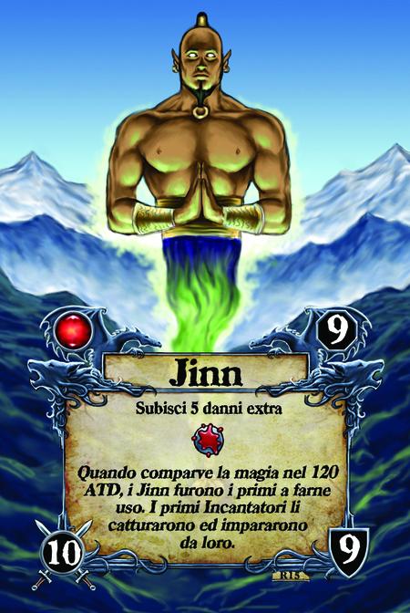Jinn  Subisci 5 danni extra  Quando comparve la magia nel 120 ATD, i Jinn furono i primi a farne uso. I primi Incantatori li catturarono ed impararono da loro.