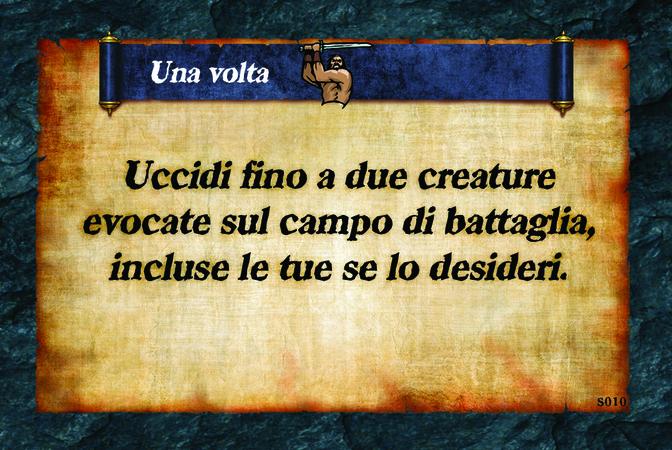 Una volta  Uccidi fino a due creature evocate sul campo di battaglia, incluse le tue se lo desideri.