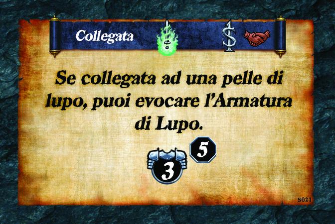 Collegata  Se collegata ad una pelle di lupo, puoi evocare l'Armatura di Lupo. (A. 3) (L. 5)