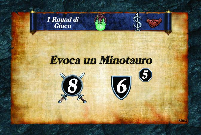 1 Round di Gioco  Evoca un Minotauro. (A. 8) (D. 6) (L. 5)