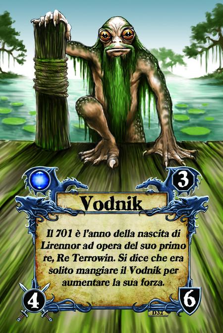 Vodnik Il 701 è l'anno della nascita di Lirennor ad opera del suo primo re, Re Terrowin. Si dice che era solito mangiare il Vodnik per aumentare la sua forza.