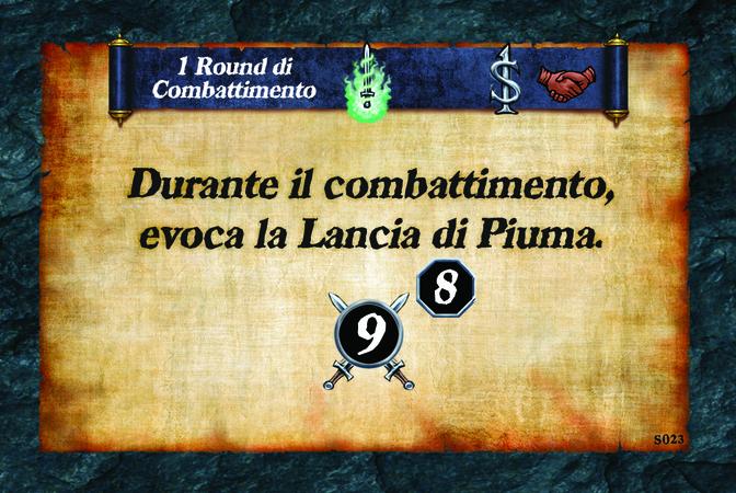 1 Round di Combattimento  Durante il combattimento, evoca la Lancia di Piuma. (A. 9) (L. 8)