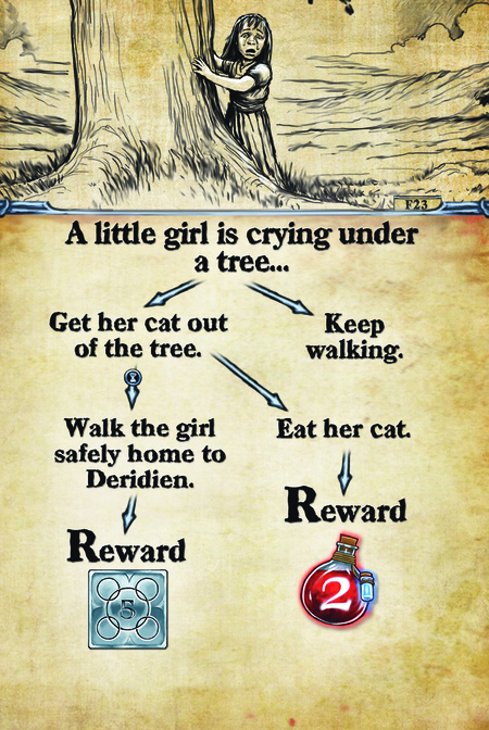 A little girl is crying under a tree…  Get her cat out of the tree.			 Walk the girl safely home to Deridien.	 Reward					  Keep walking. Eat her cat. Reward
