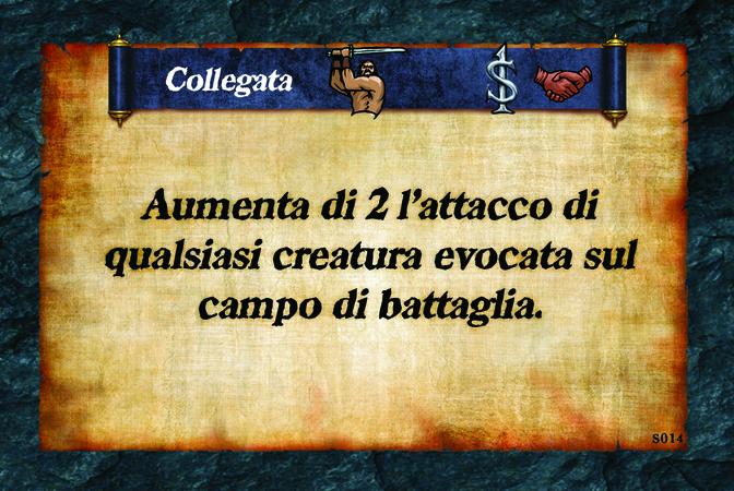 Collegata  Aumenta di 2 l'attacco di qualsiasi creatura evocata sul campo di battaglia.
