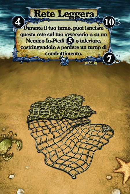 Rete Leggera Durante il tuo turno, puoi lanciare questa rete sul tuo avversario o su un Nemico In-Piedi di livello 5 o inferiore, costringendolo a perdere un turno di combattimento.