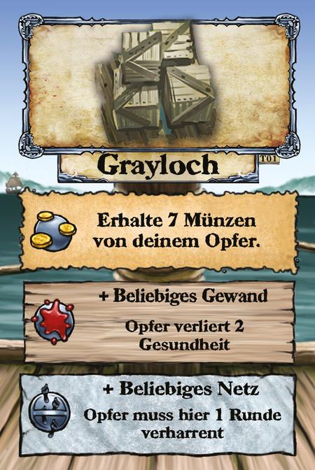 Grayloch Erhalte 7 Münzen von deinem Opfer.  + beliebiges Gewand Opfer verliert 2 Gesundheit.  + beliebiges Netz Opfer muss hier 1 Runde verharren.