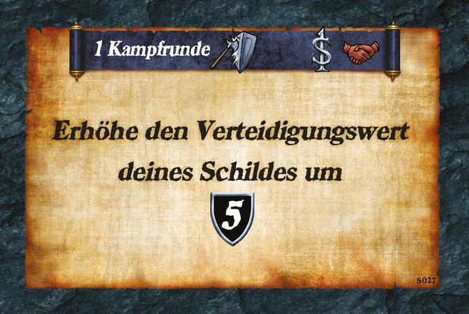 1 Kampfrunde  Erhöhe den Verteidigungswert deines Schildes um (D.5).
