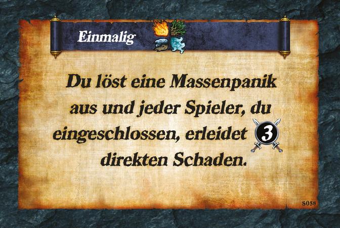 Einmalig  Du löst eine Massenpanik aus und jeder Spieler, du eingeschlossen, erleidet (A.3) direkten Schaden.