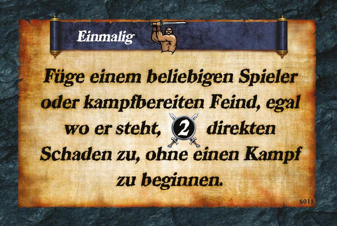 Einmalig  Füge einem beliebigen Spieler oder kampfbereiten Feind, egal wo er steht, (A.2) direkten Schaden zu, ohne einen Kampf zu beginnen.