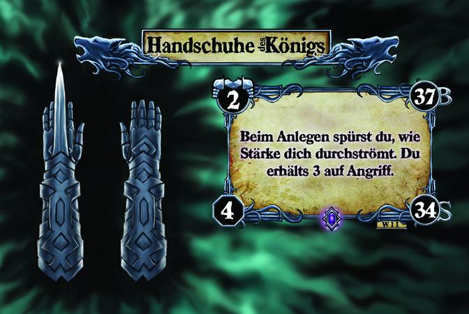 Handschuhe des Königs Beim Anlegen spürst du, wie Stärke dich durchströmt. Du erhälts 3 auf Angriff.