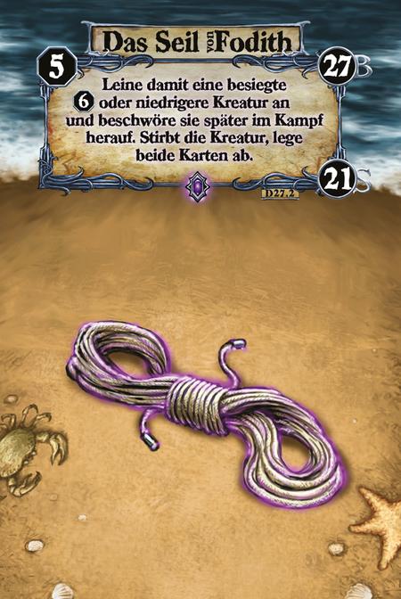 Das Seil von Fodith Leine damit eine besiegte (L.6) oder niedrigere Kreatur an und beschwöre sie später im Kampf herauf. Stirbt die Kreatur, lege beide Karten ab.