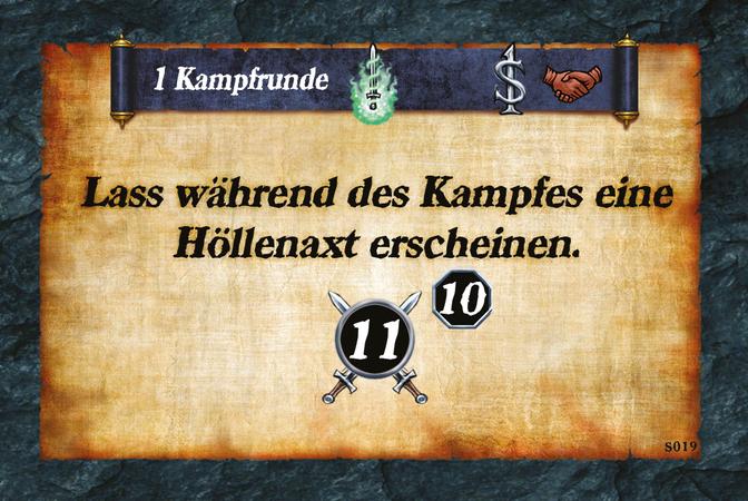 1 Kampfrunde  Lass während des Kampfes eine Höllenaxt erscheinen. (A.11)(L.10)