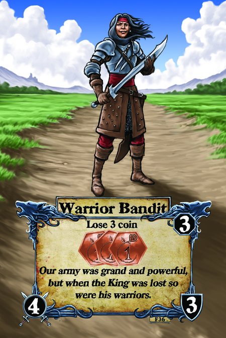 Warrior Bandit  Lose 3 coin  Our army was grand and powerful, but when the King was lost so were his warriors.