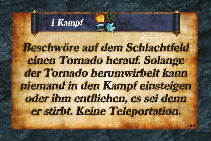 1 Kampf  Beschwöre auf dem Schlachtfeld einen Tornado herauf. Solange der Tornado herumwirbelt kann niemand in den Kampf einsteigen oder ihm entfliehen, es sei denn er stirbt. Keine Teleportation.