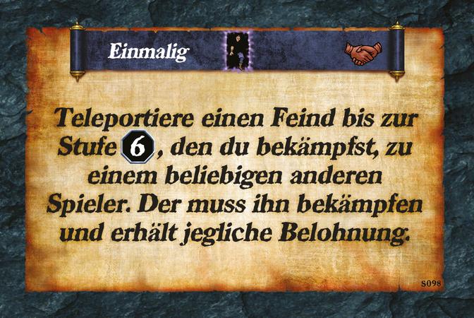 Einmalig  Teleportiere einen Feind bis zur Stufe (L.6), den du bekämpfst, zu einem beliebigen anderen Spieler. Der muss ihn bekämpfen und erhält jegliche Belohnung.