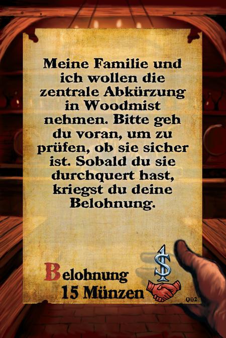 Meine Familie und ich wollen die zentrale Abkürzung in Woodmist nehmen. Bitte geh du voran, um zu prüfen, ob sie sicher ist. Sobald du sie durchquert hast, kriegst du deine Belohnung.  Belohnung 15 Münzen