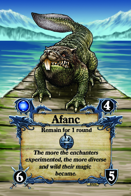 Afanc  Remain for 1 round  The more the enchanters experimented, the more diverse and wild their magic became.