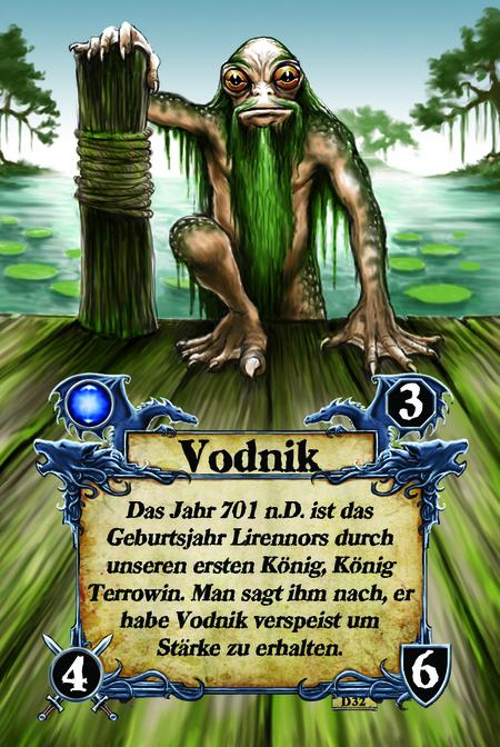 Vodnik Das Jahr 701 n.D. ist das Geburtsjahr Lirennors durch unseren ersten König, König Terrowin. Man sagt ihm nach, er habe Vodnik verspeist um Stärke zu erhalten.