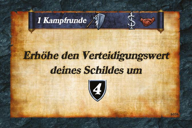 1 Kampfrunde  Erhöhe den Verteidigungswert deines Schildes um (D.4).
