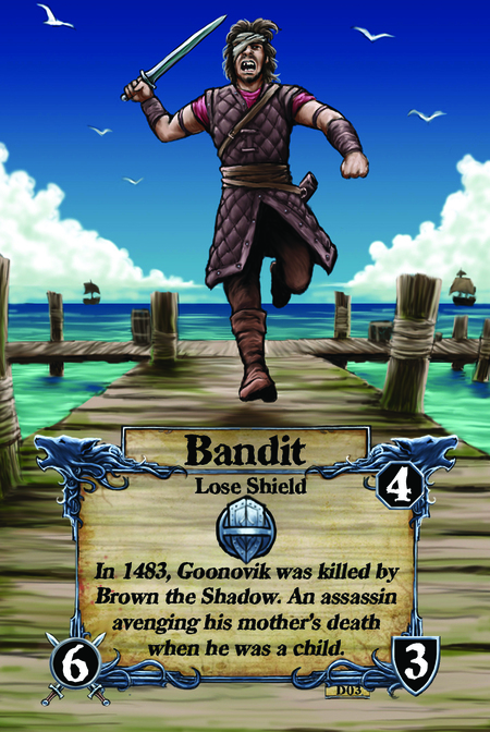 Bandit  Lose Shield  In 1483, Goonovik was killed by Brown the Shadow. An assassin avenging his mother's death when he was a child.