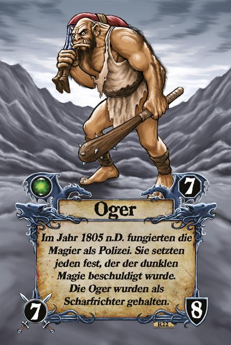 Oger Im Jahr 1805 n.D. fungierten die Magier als Polizei. Sie setzten jeden fest, der der dunklen Magie beschuldigt wurde. Die Oger wurden als Scharfrichter gehalten.