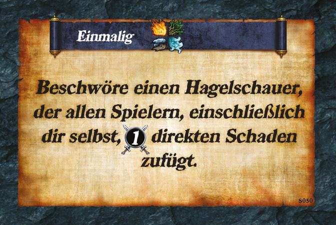 Einmalig  Beschwöre einen Hagelschauer, der allen Spielern, einschließlich dir selbst, (A.1) direkten Schaden zufügt.