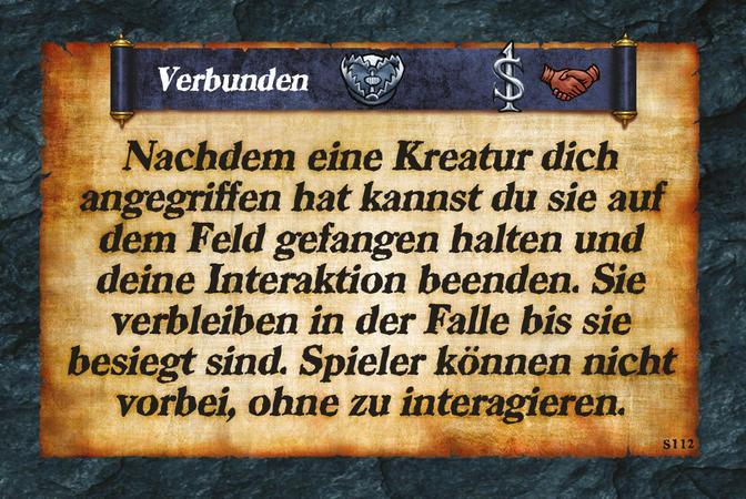 Verbunden  Nachdem eine Kreatur dich angegriffen hat kannst du sie auf dem Feld gefangen halten und deine Interaktion beenden. Sie verbleiben in der Falle bis sie besiegt sind. Spieler können nicht vorbei, ohne zu interagieren.