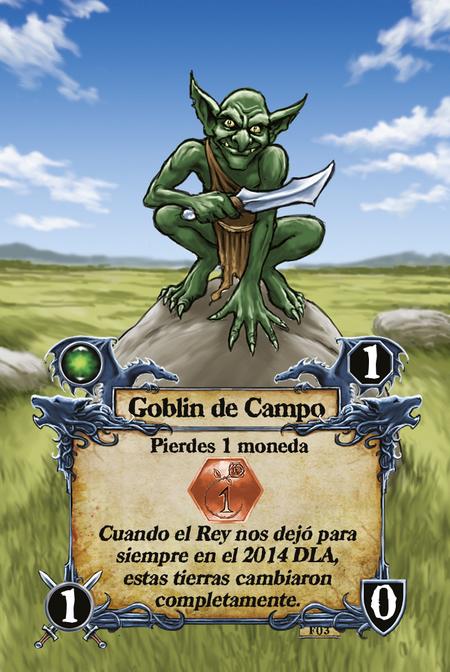 Goblin de Campo  Pierdes 1 moneda  Cuando el Rey nos dejó para siempre en el 2014 DLA, estas tierras cambiaron completamente.
