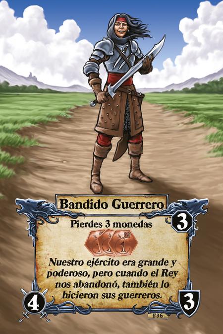 Bandido Guerrero  Pierdes 3 monedas  Nuestro ejército era grande y poderoso, pero cuando el Rey nos abandonó, también lo hicieron sus guerreros.