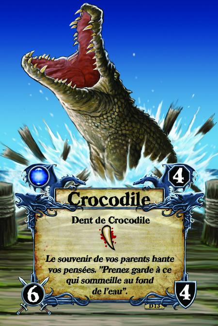Crocodile  Dent de Crocodile  Le souvenir de vos parents hante vos pensées. ''Prenez garde à ce qui sommeille au fond de l'eau''.