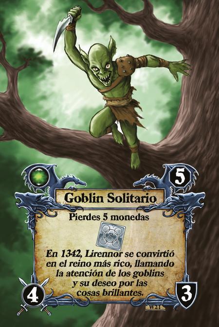 Goblin Solitario  Pierdes 5 monedas  En 1342, Lirennor se convirtió en el reino más rico, llamando la atención de los goblins y su deseo por las cosas brillantes.