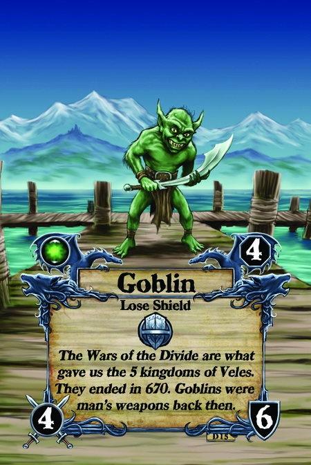 Goblin  Lose Shield  The Wars of the Divide are what gave us the 5 kingdoms of Veles. They ended in 670. Goblins were man's weapons back then.