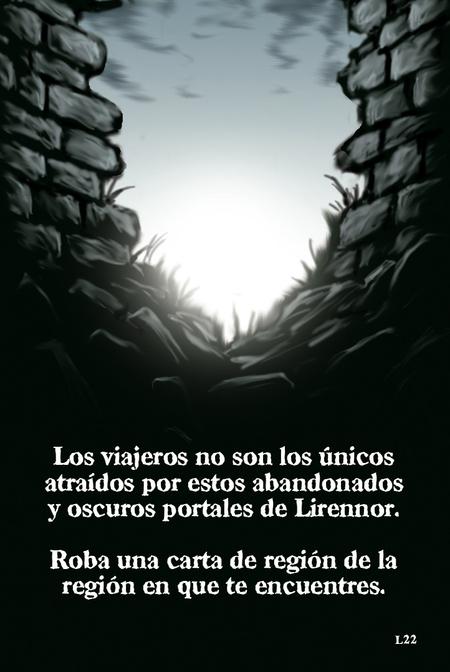 Los viajeros no son los únicos atraídos por estos abandonados y oscuros portales de Lirennor.  Roba una carta de región de la región en que te encuentres.