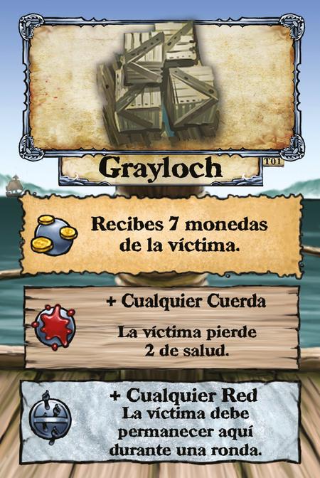 Grayloch Recibes 7 monedas de la víctima.  + Cualquier Cuerda La víctima pierde 2 de salud.  + Cualquier Red La víctima debe permanecer aquí durante una ronda.