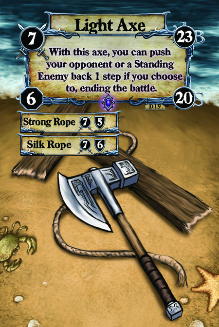 Light Axe With this axe, you can push your opponent or a Standing Enemy back 1 step if you choose to, ending the battle.  (C. 1) Strong Rope (C. 2) Silk Rope