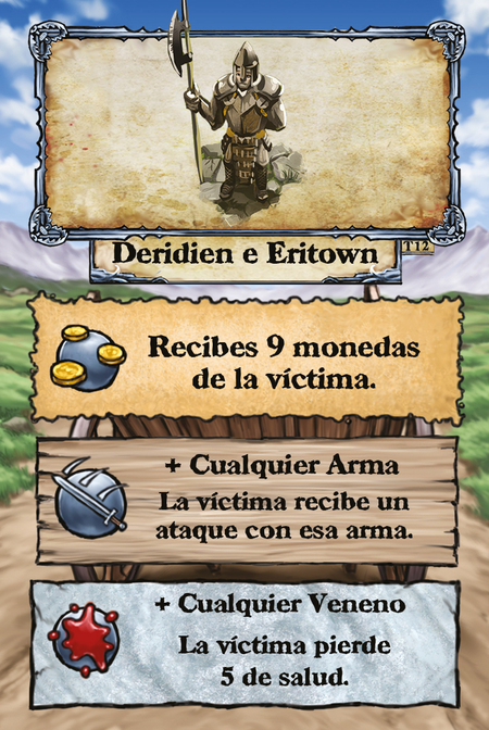 Deridien y Eritown Recibes 9 monedas de la víctima.  + Cualquier Arma La víctima recibe un ataque con esa arma.  + Cualquier Veneno La víctima pierde 5 de salud.