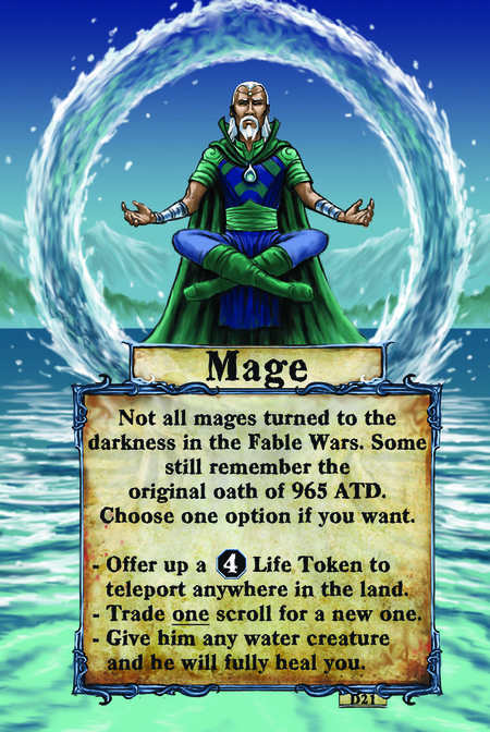 Mage Not all mages turned to the darkness in the Fable Wars. Some still remember the original oath of 965 ATD. Choose one option if you want. 	 Offer up a (L. 4) Life Token to teleport anywhere in the land.    Trade one scroll for a new one.	 Give him any water creature and he will fully heal you.