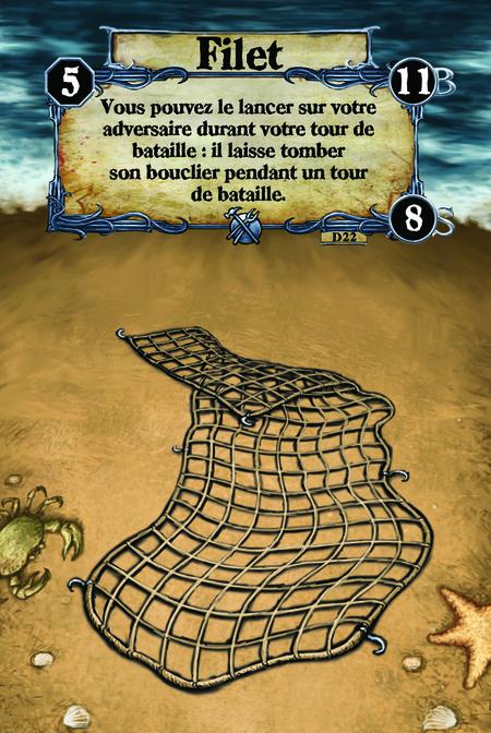 Filet Vous pouvez le lancer sur votre adversaire durant votre tour de bataille : il/elle laisse tomber son bouclier pendant un tour de bataille.