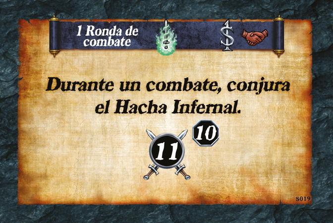 1 Ronda de combate  Durante un combate, conjura el Hacha Infernal. (A. 11) (L. 10)