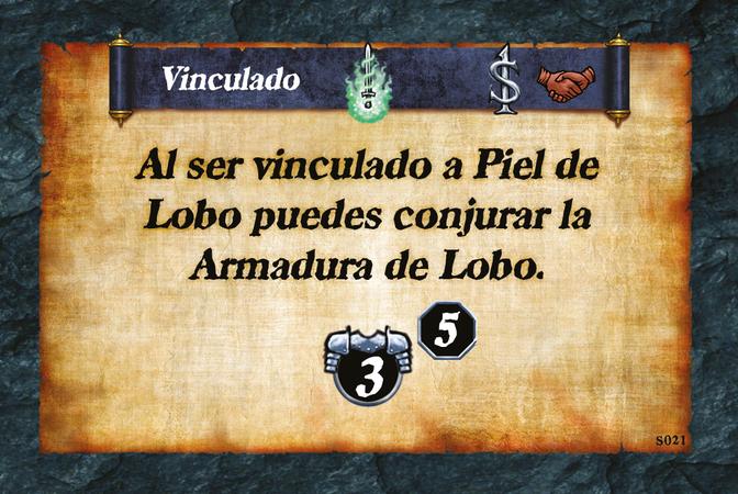 Vinculado  Al ser vinculado a Piel de Lobo puedes conjurar la Armadura de Lobo. (A. 3) (L. 5)